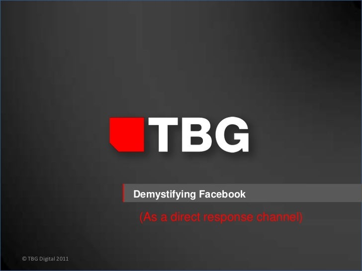 Demystifying Facebook as a Direct Response Channel - Lee Griffin TBG Digital