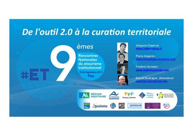 De  l'ou(l  2.0  à  la  cura(on  territoriale   Grégoire Chartron www.LeWeboskop.fr Pierre Angonin www.rhone...