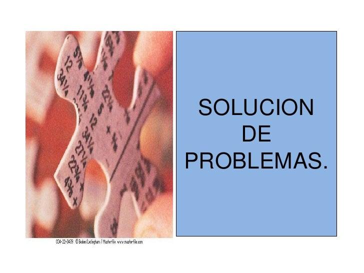 SOLUCION DE PROBLEMAS. <br />