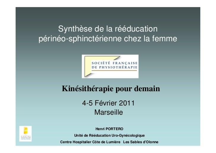 Synthèse de la rééducationpérinéo-sphinctérienne chez la femme      Kinésithérapie pour demain                 4-5 Février...