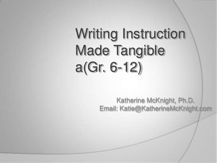 Writing Instruction Made Tangible a(Gr. 6-12) <br />Katherine McKnight, Ph.D.<br />Email: Katie@KatherineMcKnight.com<br />
