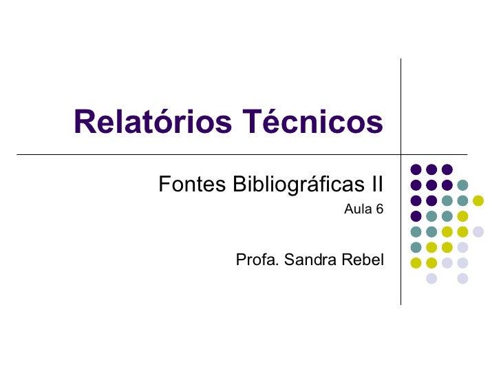 Relatórios Técnicos Fontes Bibliográficas II Aula 6 Profa. Sandra Rebel