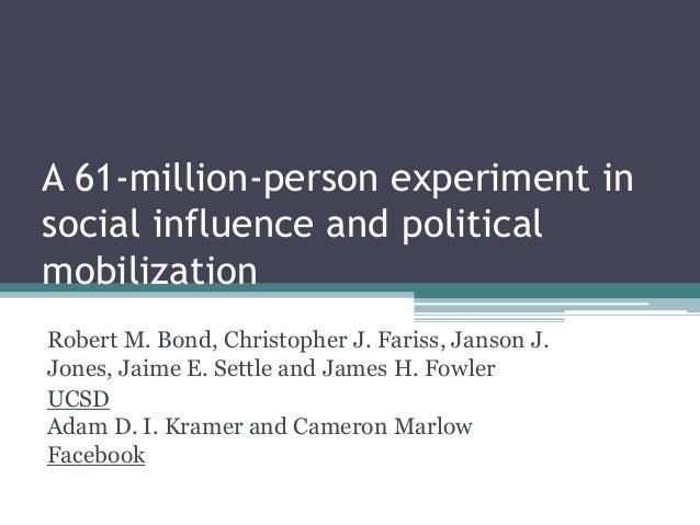 A 61-million-person experiment insocial influence and politicalmobilizationRobert M. Bond, Christopher J. Fariss, Janson J...