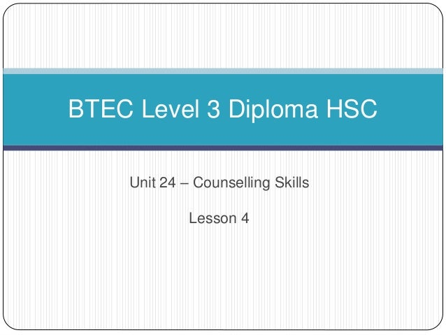 Unit 24 – Counselling Skills Lesson 4 BTEC Level 3 Diploma HSC