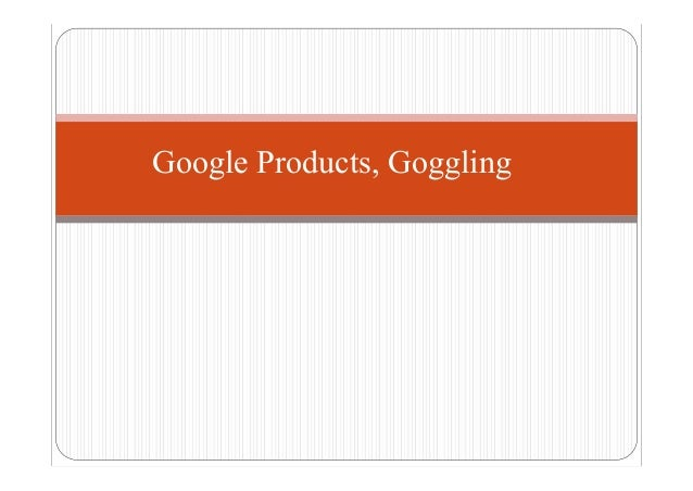 Google Products, Goggling