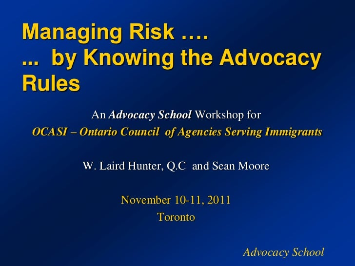 Managing Risk ….... by Knowing the AdvocacyRules         An Advocacy School Workshop forOCASI – Ontario Council of Agencie...