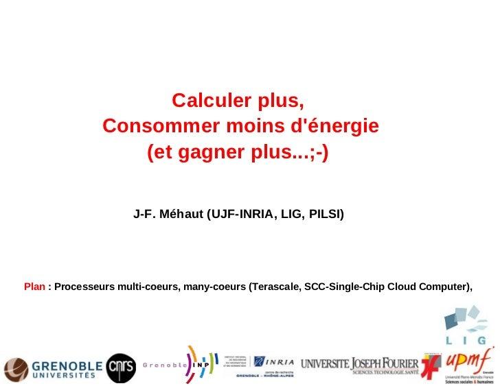Calculer plus,               Consommer moins dénergie                   (et gagner plus...;-)                     J-F. Méh...