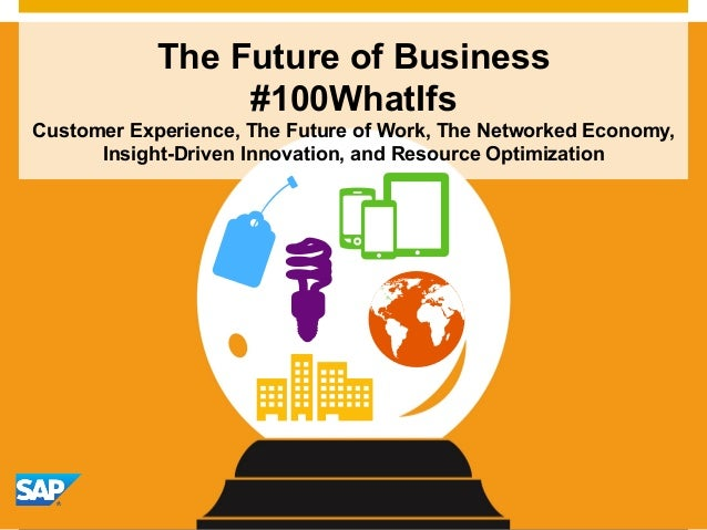 ©  2014 SAP AG or an SAP affiliate company. All rights reserved. 1 The Future of Business #100WhatIfs Customer Experience,...