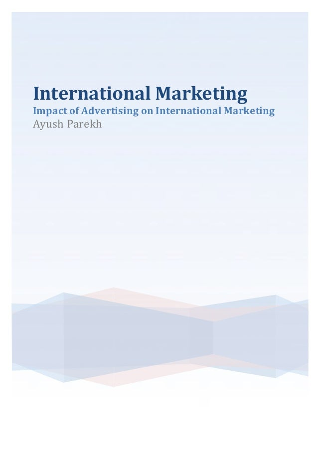 effects of advertising in international marketing essay The effects of internet on international marketing internet marketing, international marketing online marketing and advertising efforts.