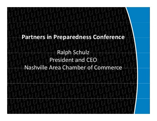 Partners in Preparedness ConferencePartnersinPreparednessConference Ralph SchulzRalphSchulz PresidentandCEO Nashvill...