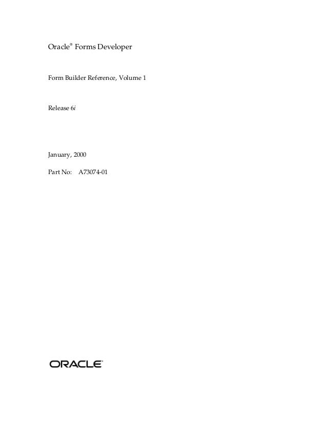 Oracle® Forms Developer Form Builder Reference, Volume 1 Release 6i January, 2000 Part No: A73074-01