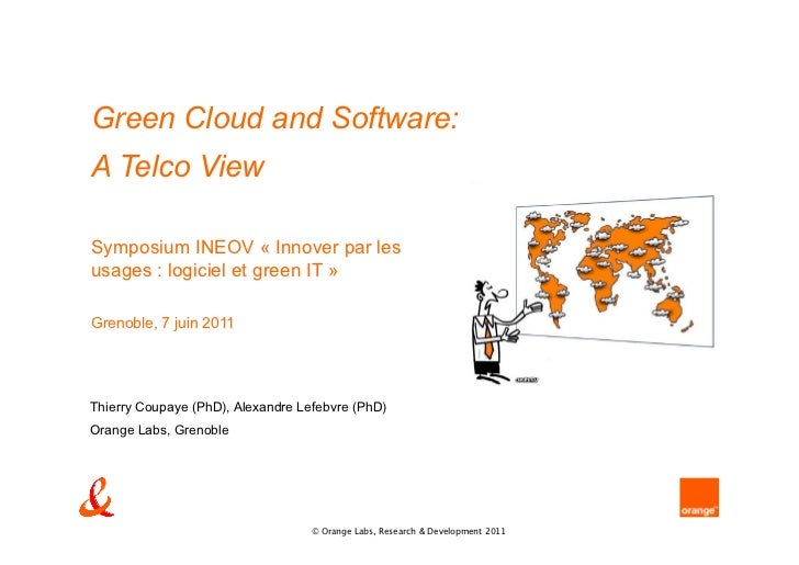 Green Cloud and Software:A Telco ViewSymposium INEOV « Innover par lesusages : logiciel et green IT »Grenoble, 7 juin 2011...