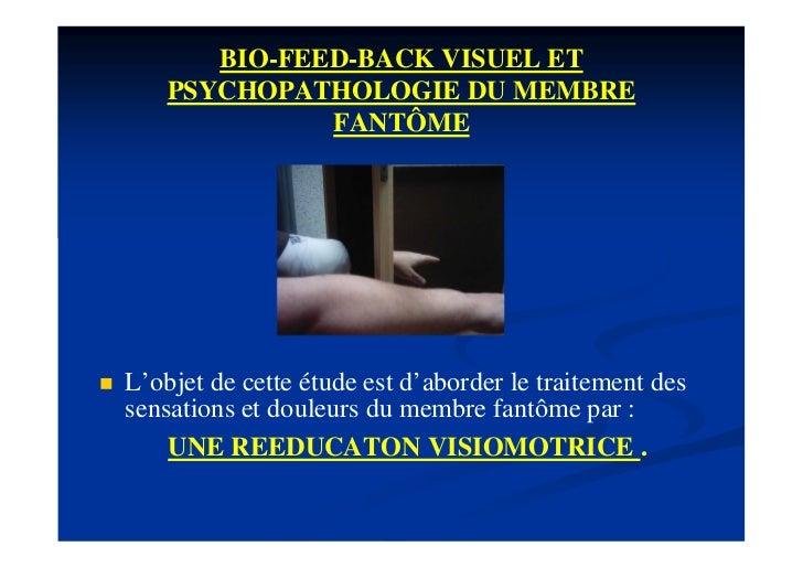 BIO-FEED-BACK VISUEL ET        PSYCHOPATHOLOGIE DU MEMBRE                  FANTÔME   L'objet de cette étude est d'aborder...