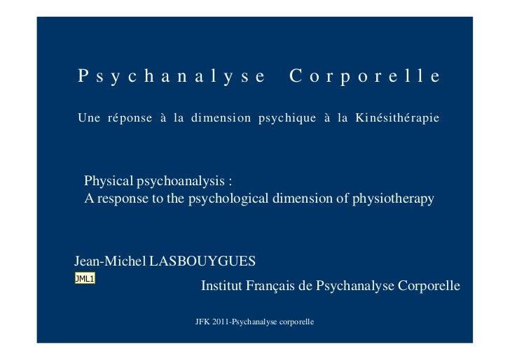 Psychanalyse                                CorporelleUne réponse à la dimension psychique à la Kinésithérapie Physical ps...