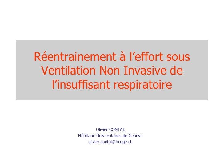 Réentrainement à l'effort sous Ventilation Non Invasive de   l'insuffisant respiratoire                  Olivier CONTAL   ...
