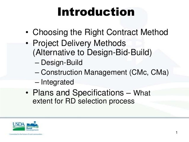 Introduction• Choosing the Right Contract Method• Project Delivery Methods  (Alternative to Design-Bid-Build)   – Design-B...