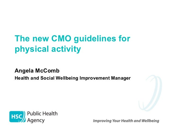 Angela McComb Health and Social Wellbeing Improvement Manager The new CMO guidelines for  physical activity