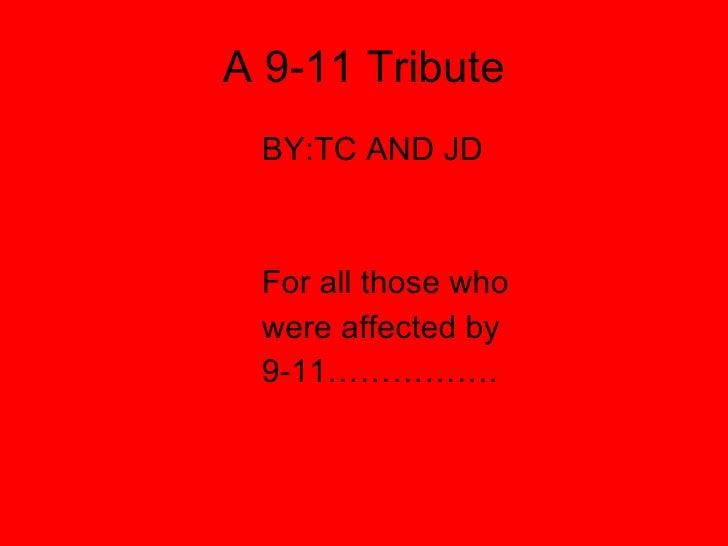 A 9-11 Tribute <ul><li>BY:TC AND JD </li></ul><ul><li>For all those who </li></ul><ul><li>were affected by  </li></ul><ul>...
