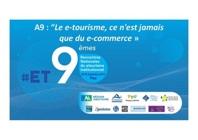 """A9  :  """"Le  e-‐tourisme,  ce  n'est  jamais     que  du  e-‐commerce  »"""