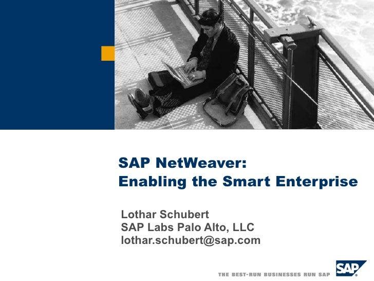 SAP NetWeaver: Enabling the Smart Enterprise Lothar Schubert SAP Labs Palo Alto, LLC [email_address]