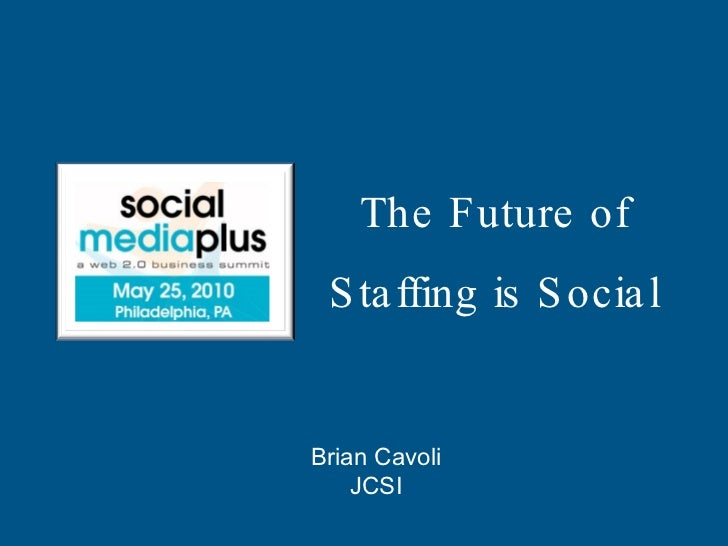 The Future of Staffing is Social Brian Cavoli JCSI