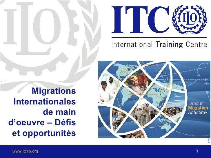 Migrations Internationales                       © International Training Centre of the ILO        de maind'oeuvre – Défis...