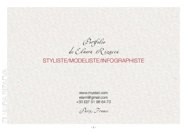 - 1 - Portfolio de Elnora Rizaeva STYLISTE/MODELISTE/INFOGRAPHISTE www.myelari.com elarrri@gmail.com +33 (0)7 51 98 64 70 ...