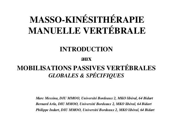 MASSO-KINÉSITHÉRAPIE  MANUELLE VERTÉBRALE          INTRODUCTION                auxMOBILISATIONS PASSIVES VERTÉBRALES      ...