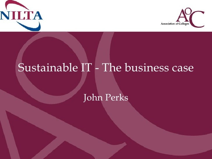 Sustainable IT - The business case   John Perks