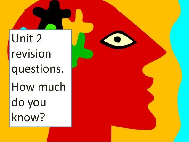 Unit 2 revision questions. How much do you know?