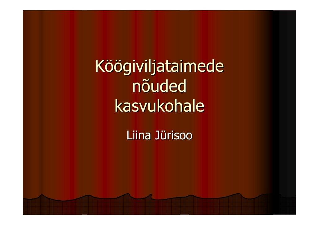 Köögiviljataimede    nõuded  kasvukohale    Liina Jürisoo
