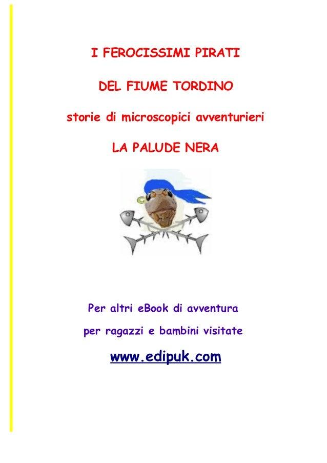I FEROCISSIMI PIRATI DEL FIUME TORDINO storie di microscopici avventurieri LA PALUDE NERA  Per altri eBook di avventura pe...