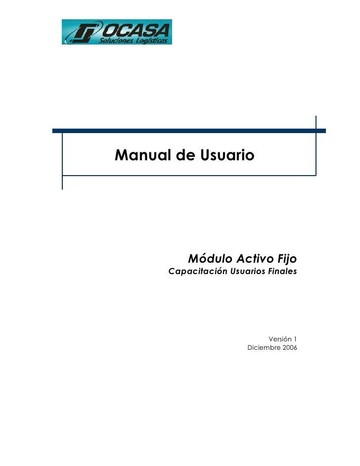 Manual de Usuario          Módulo Activo Fijo      Capacitación Usuarios Finales                             Versión 1    ...