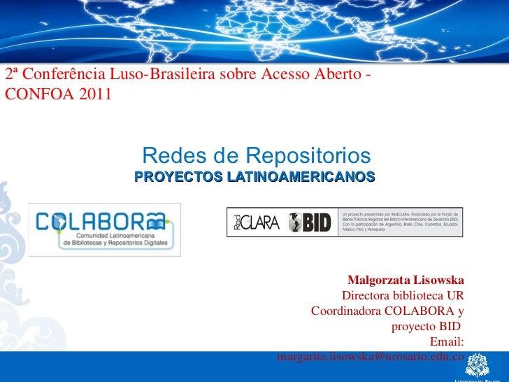 Redes de Repositorios PROYECTOS LATINOAMERICANOS  Malgorzata Lisowska Directora biblioteca UR Coordinadora COLABORA y proy...