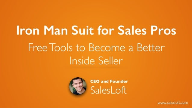 Iron Man Suit for Sales Pros FreeTools to Become a Better 	  Inside Seller CEO and Founder SalesLoft www.salesloft.com
