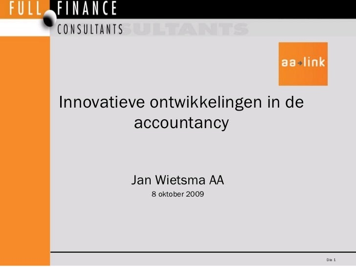 Innovatieve ontwikkelingen in de accountancy Jan Wietsma AA 8 oktober 2009