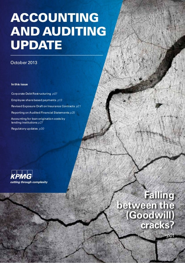 October 2013 ACCOUNTING AND AUDITING UPDATE Falling between the (Goodwill) cracks? p01 In this issue Corporate Debt Restru...