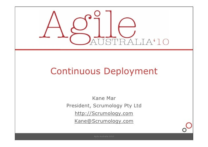 Continuous Deployment              Kane Mar    President, Scrumology Pty Ltd       http://Scrumology.com       Kane@Scrumo...