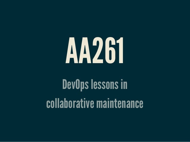 AA261: DevOps lessons in collaborative maintenance