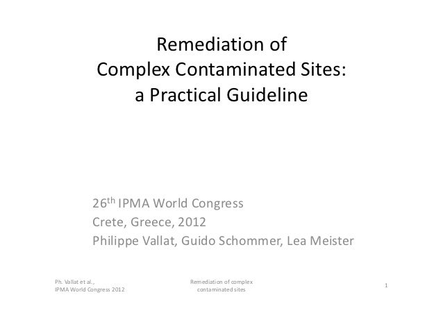 IPMA 2012: Managing complexity: example of the remediation of complex contaminated sites