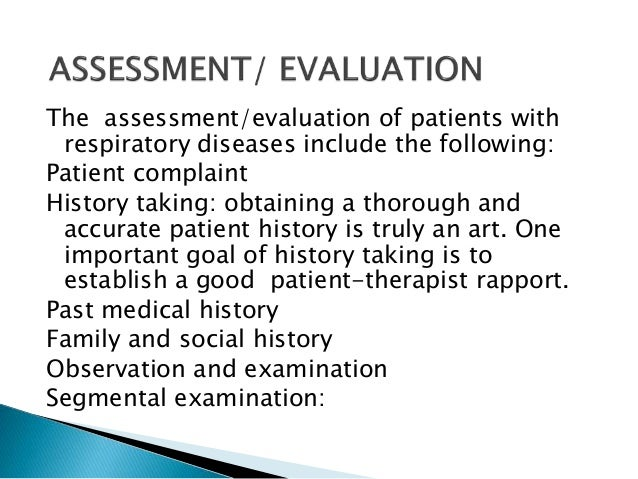 respiratory disease patient assessment Physical examination starts with assessment of general  signs of respiratory difficulty include  signs of possible chronic pulmonary disease include.