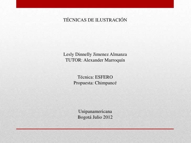 TÉCNICAS DE ILUSTRACIÓNLesly Dinnelly Jimenez Almanza TUTOR: Alexander Marroquín      Técnica: ESFERO    Propuesta: Chimpa...