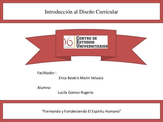 """Introducción al Diseño Curricular """"Formando y Fortaleciendo El Espiritu Humano"""" Facilitador : Erica Beatriz Marin Velazco ..."""