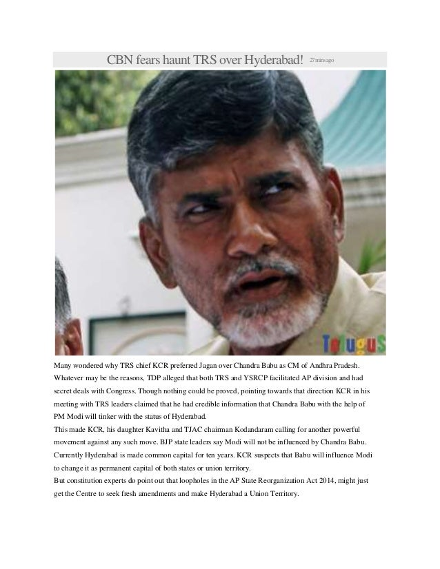 CBN fears haunt TRS over Hyderabad! 27minsago Many wondered why TRS chief KCR preferred Jagan over Chandra Babu as CM of A...