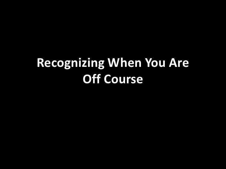 Recognizing When You Are Off Course<br />