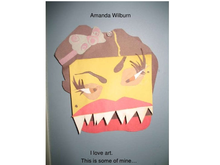 Amanda Wilburn<br />I love art.<br />This is some of mine…<br />