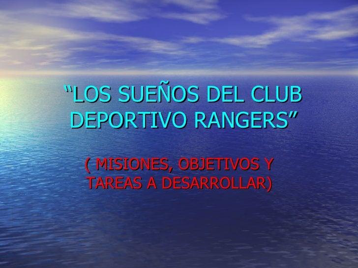 """"""" LOS SUEÑOS DEL CLUB DEPORTIVO RANGERS"""" ( MISIONES, OBJETIVOS Y TAREAS A DESARROLLAR)"""