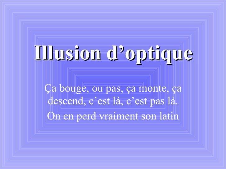 Illusion d'optique Ça bouge, ou pas, ça monte, ça descend, c'est là, c'est pas là. On en perd vraiment son latin