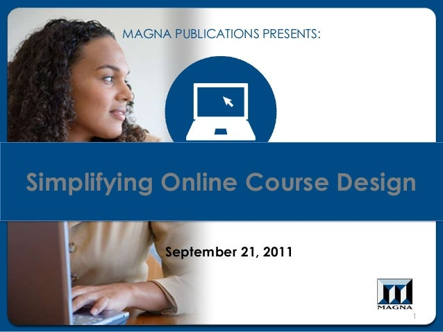 Simplifying Online Course DesignSeptember 21, 2011MAGNA PUBLICATIONS PRESENTS:1