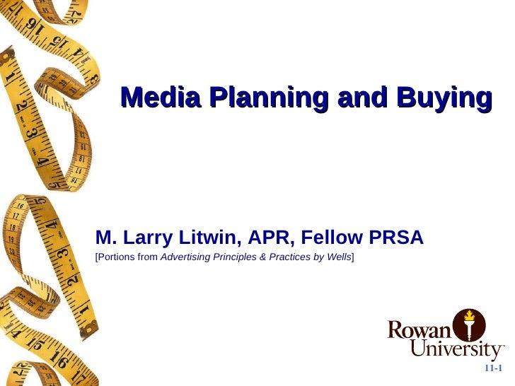 Media Planning and Buying <ul><li>M. Larry Litwin, APR, Fellow PRSA </li></ul><ul><li>[Portions from  Advertising Principl...